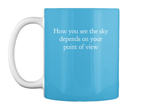 How You See The Sky Depends On Your Point Of View Lt Blue T-Shirt Front
