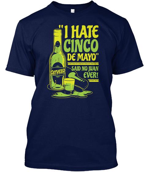 I Hate Cinco De Mayo Said No Juan Ever Cerveza Navy T-Shirt Front