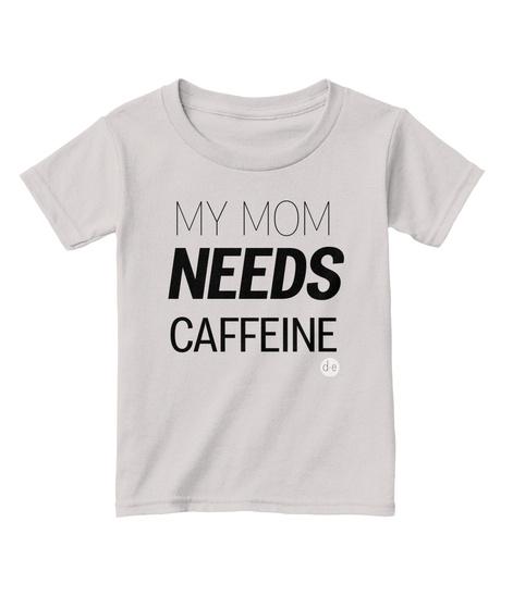 My Mom Needs Caffeine Sport Grey  T-Shirt Front