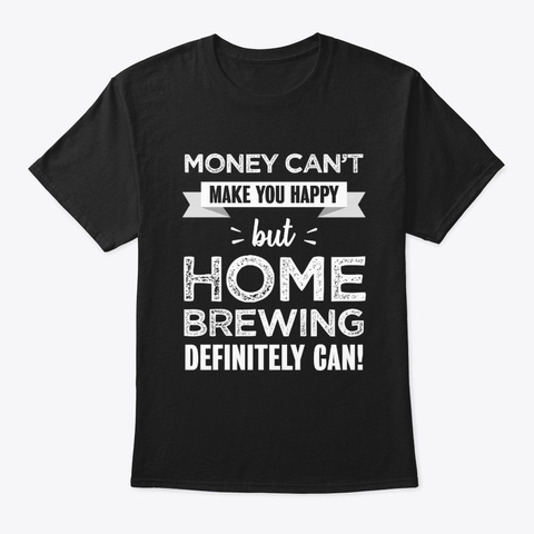 Home Brewing Makes You Happy Funny Gift Black T-Shirt Front