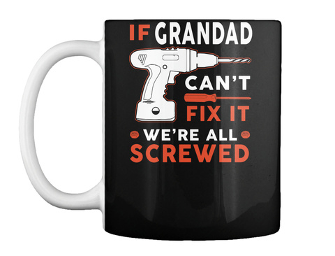 If Grandad Can't Fix It We're All Screwed Black Mug Front