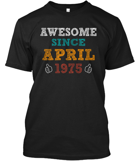 Awesome Since April 1975 Black T-Shirt Front