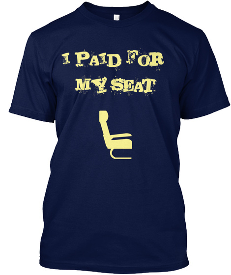 I Paid For  My Seat Navy T-Shirt Front