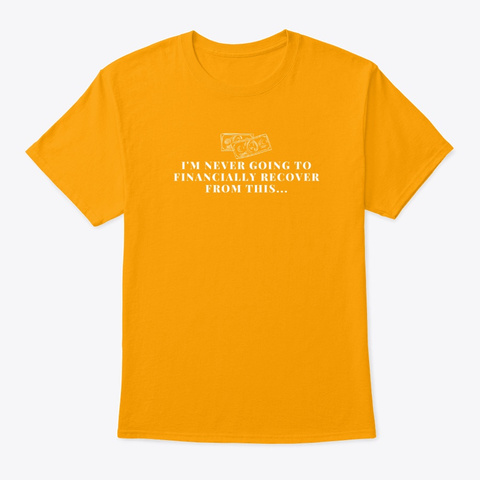 Financially Recover   Tiger King Meme Gold T-Shirt Front