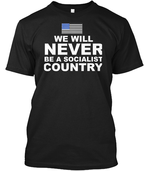 We Will Never Be A Socialist Country Usa Black T-Shirt Front