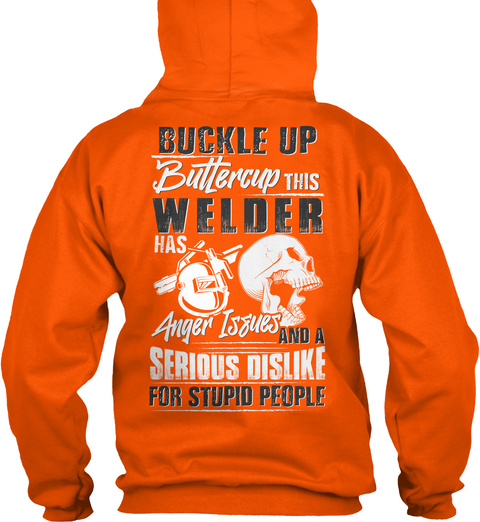 Buckle Up Buttercup This Welder Has Anger Issues And A Serious Dislike For Stupid People Safety Orange T-Shirt Back