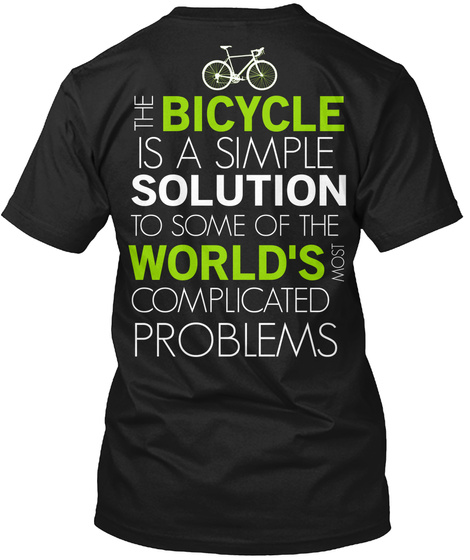 The Bicycle Is A Simple Solution To Some Of The World's Complicated Problems Black T-Shirt Back