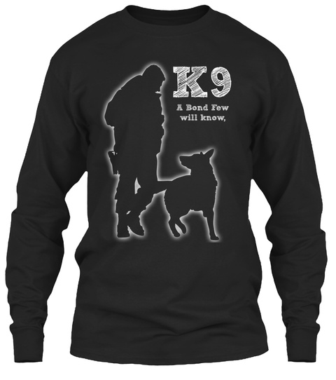 K9 A Bond Few Will Knowand Even Fewer Will Ever Understand Black Lange Mouwen T-Shirt Front