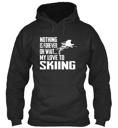 Nothing Is Forever Oh Wait... My Love To Skiing Jet Black T-Shirt Front