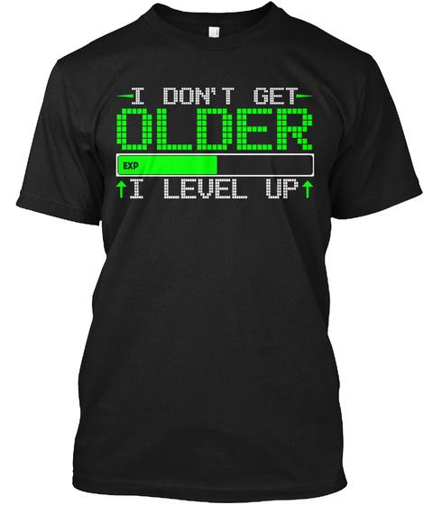 I Don't Get Oldet I Level Up Black T-Shirt Front