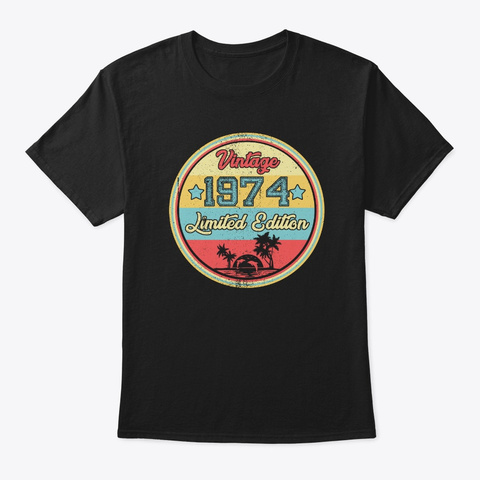 Vintage 1974 Limited Edition Birthday  Black T-Shirt Front