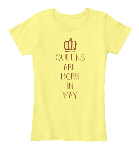 Queens Are Born In May Lemon Yellow T-Shirt Front