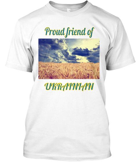 Proud Friend Of Ukralnlan White T-Shirt Front