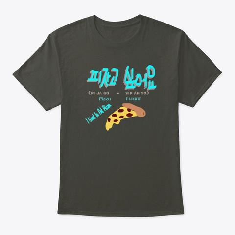 Hangul  I Want Pizza Smoke Gray T-Shirt Front