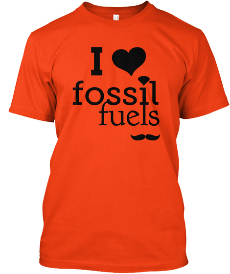 I Fossil Fuels Deep Orange  T-Shirt Front