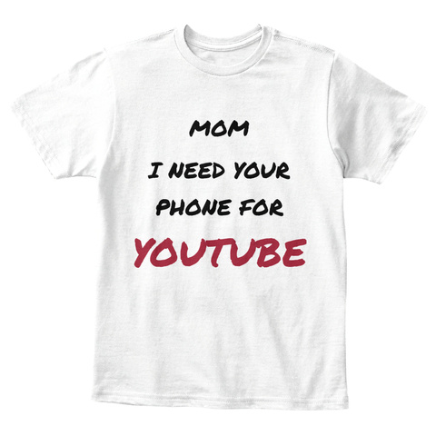 fd872c781d Funny T-shirt for kids. from Something4Everyone. Mom I Need Your Phone For  Youtube White T-Shirt Front