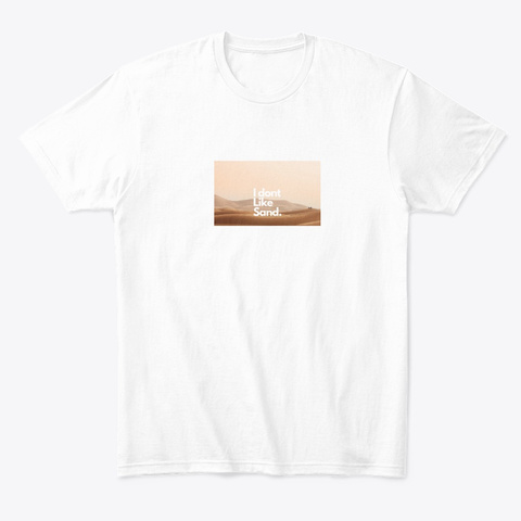 I Don't Like Sand White T-Shirt Front