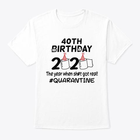 40th Birthday 2020 Quarantined Tshirt White T-Shirt Front