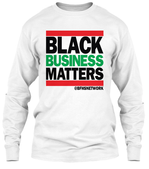 Black Business Matters @Bfhsnetwork  White Long Sleeve T-Shirt Front