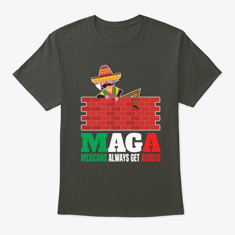Maga Mexicans Always Get Across Smoke Gray T-Shirt Front