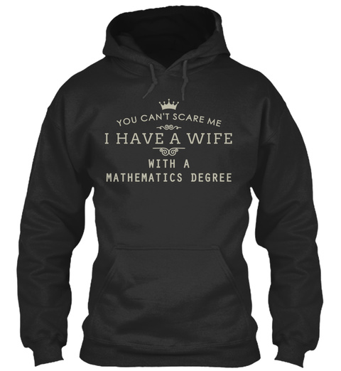 You Can't Scare Me I Have A Wife V With A Mathematics Degree  Jet Black T-Shirt Front