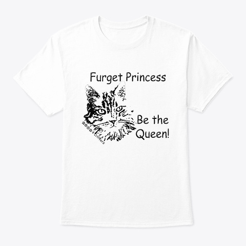 Furget Princess Be The Queen White T-Shirt Front