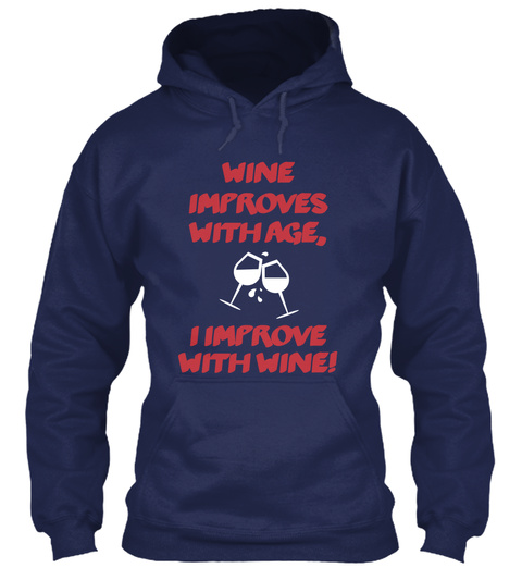 Wine Improves With Age, I Improve With Wine! Navy T-Shirt Front