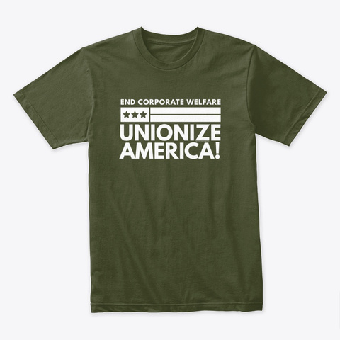 Unionize America End Corporate Welfare Military Green T-Shirt Front