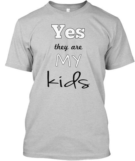 Yes They Are My Kids Light Steel T-Shirt Front