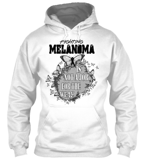 Fighting Melanoma Is Not A Job For The Weak White T-Shirt Front