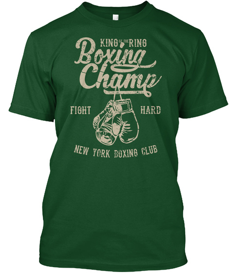 King Of The Ring Boxing Champ Fight Hard New York Boxing Club Deep Forest T-Shirt Front
