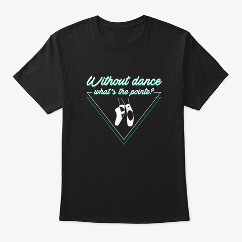 Without Ballet Pointe Ballet Lover Cloth Black T-Shirt Front