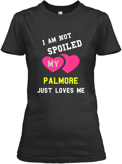 I Am Not Spoiled My Palmore Just Loves Me Black Women's T-Shirt Front