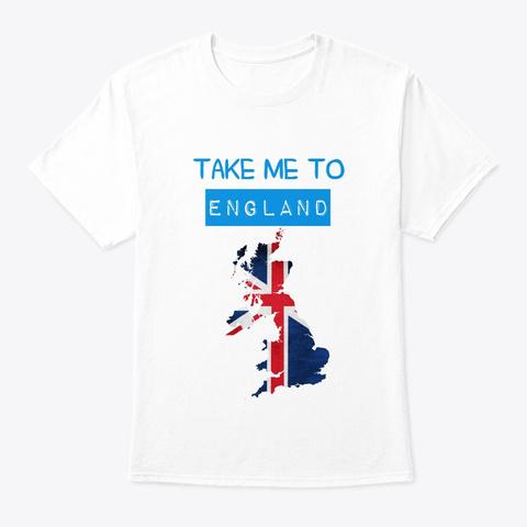 Take Me To England White T-Shirt Front