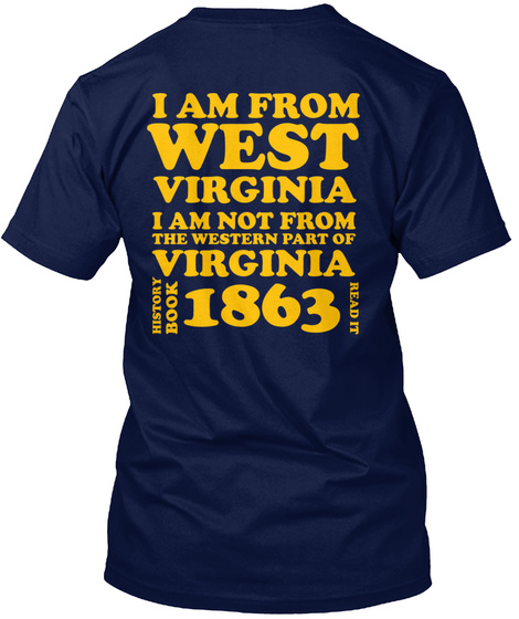 I Am From West Virginia I Am Not From The Western Part Of Virginia History Book 1863 Read It Navy T-Shirt Back