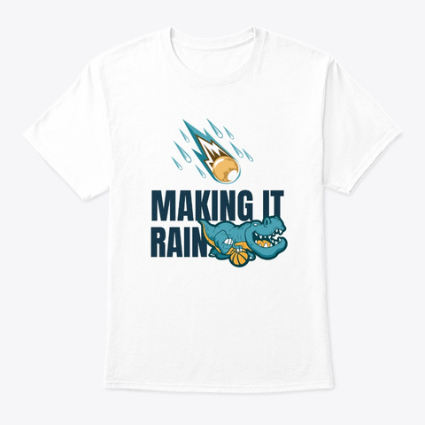 Making It Rain! Basketball Dinosaur!  White T-Shirt Front