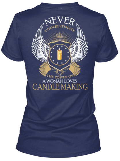 Never Underestimate The Power Of A Woman Loves Candle Making Navy T-Shirt Back