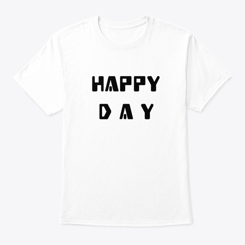 Happy Day T Shirt White T-Shirt Front