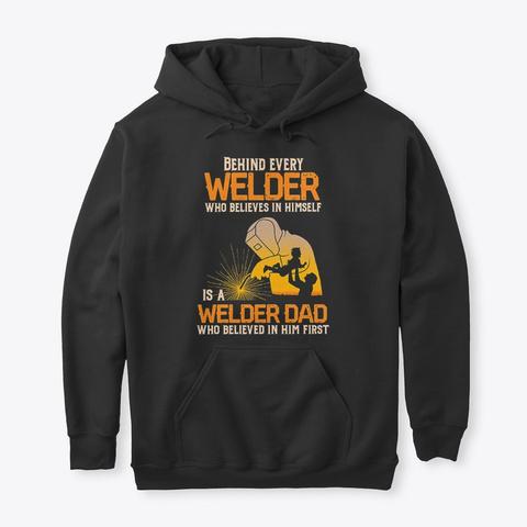 Welder Dad Behind Every Welder T Shirt Black T-Shirt Front