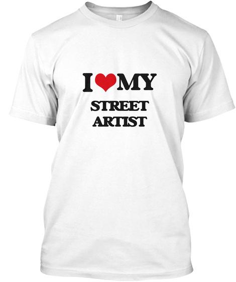 I Love My Street Artist White T-Shirt Front