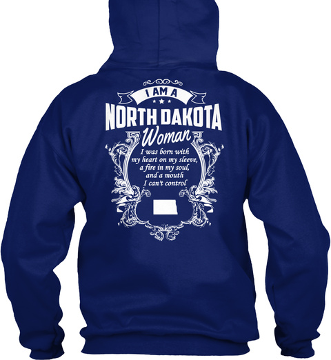 I Am A North Dakota Woman I Was Born With My Heart On My Sleeve, A Fire In My Soul And A Mouth I Can't Control Oxford Navy T-Shirt Back