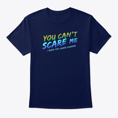 You Can't Scare Me I Work James Cameron Navy T-Shirt Front