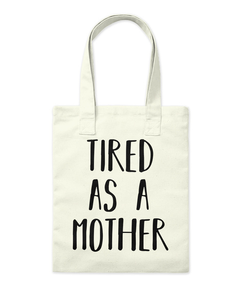 Tired As A Mother Natural Tote Bag Front