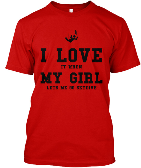 I Love It When My Girl Lets Me Go Skydive Classic Red T-Shirt Front