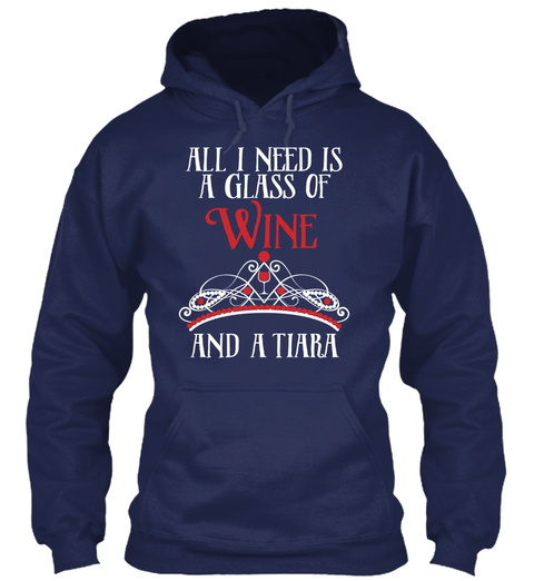 All I Need Is A Glass Of Wine And A Tiara Navy T-Shirt Front