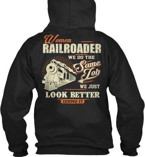 Women Railroader We Do The Same Job We Just Look Better Doing It Black T-Shirt Back