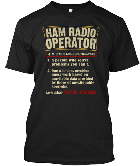 Ham Radio Operator N Ham Ra Di O Op Er A Tor 1. A Person Who Solves Problems You Can't 2. One Who Does Precision... Black T-Shirt Front