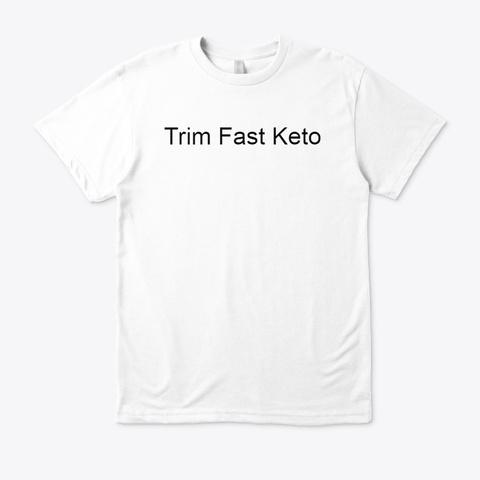 Trim Fast Keto ® *Update 2020* Price? White T-Shirt Front