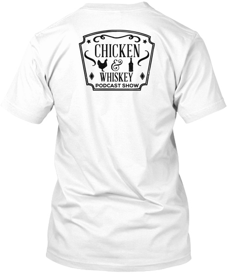 Chicken & Whiskey Podcast Show White T-Shirt Back