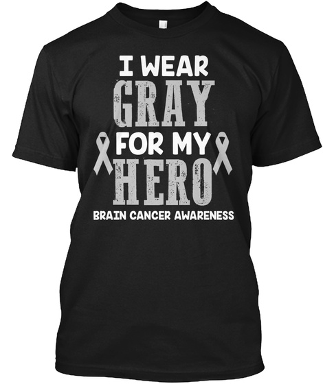I Wear Gray For My Hero Brain Cancer Awareness Black T-Shirt Front